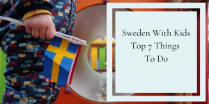 Kids things to do in Sweden